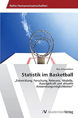 9783639495911: Statistik im Basketball: Entwicklung, Forschung, Relevanz, Modelle, Aussagekraft und aktuelle Anwendungsmöglichkeiten