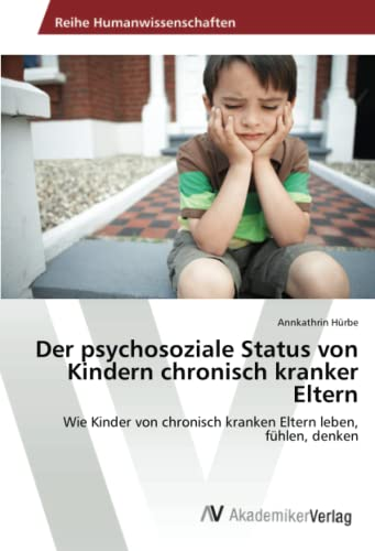 9783639496178: Der psychosoziale Status von Kindern chronisch kranker Eltern: Wie Kinder von chronisch kranken Eltern leben, fühlen, denken