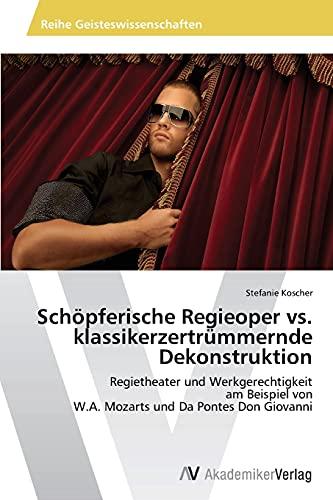 Schöpferische Regieoper vs. klassikerzertrümmernde Dekonstruktion: Stefanie Koscher