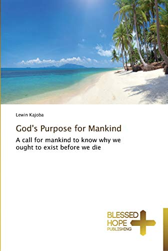 9783639500301: God's Purpose for Mankind: A call for mankind to know why we ought to exist before we die
