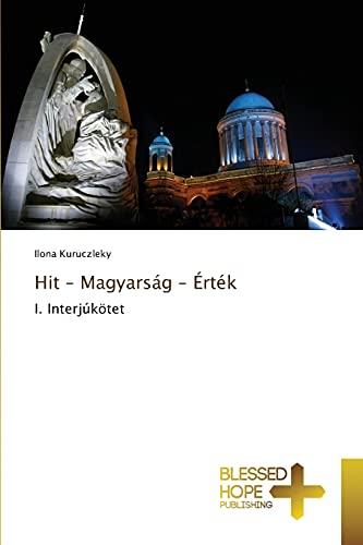 9783639501643: Hit – Magyarság – Érték: I. Interjúkötet (Hungarian Edition)