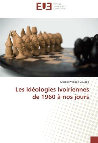 Les Idéologies Ivoiriennes de 1960 à nos jours (Paperback): Martial Philippe Dougbo