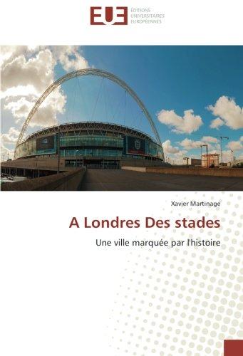 A Londres Des stades: Une ville marquée par l'histoire (Paperback): Xavier Martinage