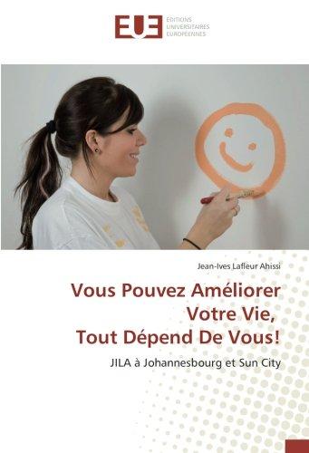 Vous Pouvez Améliorer Votre Vie, Tout Dépend: Jean-Ives Lafleur Ahissi