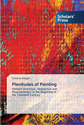 9783639513479: Plenitudes of Painting: Wilhelm Worringer, Abstraction and Representation at the Beginning of the Twentieth Century