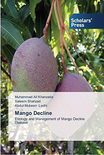 Mango Decline: Etiology and Management of Mango: Muhammad Ali Khanzada,