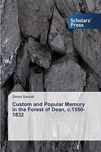 Custom and Popular Memory in the Forest of Dean, c.1550-1832: Simon Sandall
