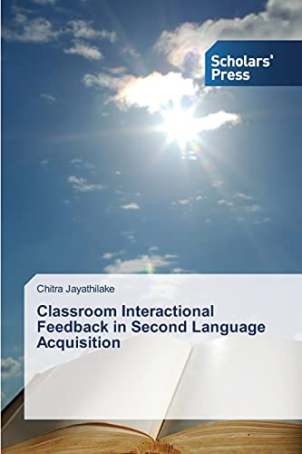 9783639514643: Classroom Interactional Feedback in Second Language Acquisition