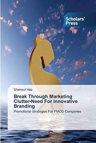 Break Through Marketing Clutter-Need For Innovative Branding: Shamsul Haq