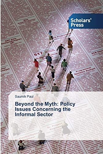 Beyond the Myth: Policy Issues Concerning the Informal Sector (Paperback): Saumik Paul
