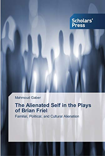 9783639515169: The Alienated Self in the Plays of Brian Friel: Familial, Political, and Cultural Alienation