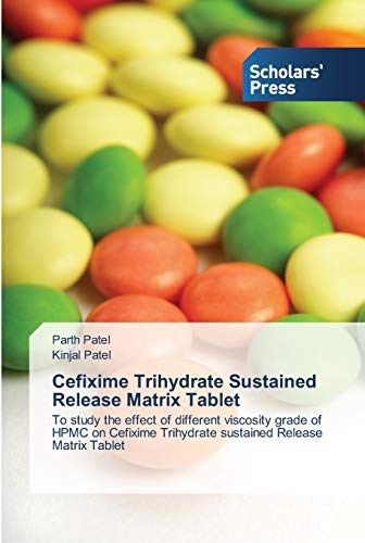 9783639515534: Cefixime Trihydrate Sustained Release Matrix Tablet: To study the effect of different viscosity grade of HPMC on Cefixime Trihydrate sustained Release Matrix Tablet