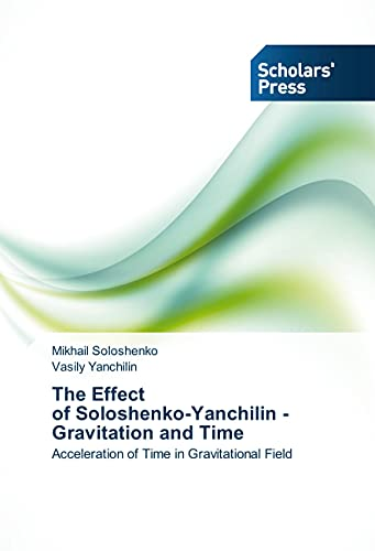 9783639515961: The Effect of Soloshenko-Yanchilin - Gravitation and Time: Acceleration of Time in Gravitational Field
