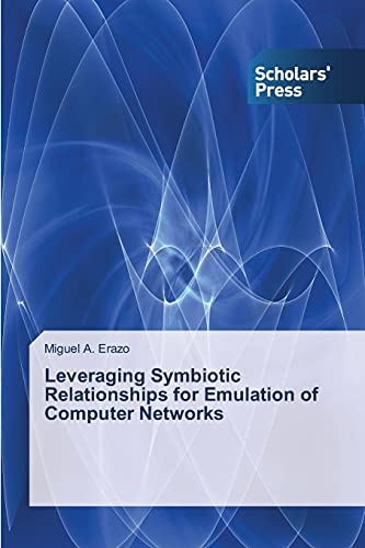 Leveraging Symbiotic Relationships for Emulation of Computer Networks: Miguel A. Erazo