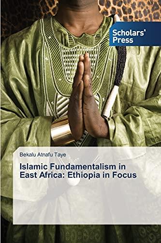 Islamic Fundamentalism in East Africa: Ethiopia in Focus: Bekalu Atnafu Taye