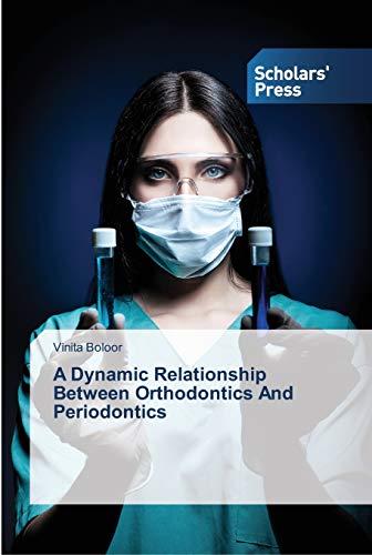 A Dynamic Relationship Between Orthodontics And Periodontics: Vinita Boloor