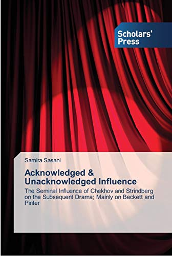 9783639516791: Acknowledged & Unacknowledged Influence: The Seminal Influence of Chekhov and Strindberg on the Subsequent Drama; Mainly on Beckett and Pinter