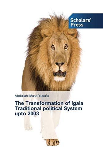 9783639518542: The Transformation of Igala Traditional political System upto 2003