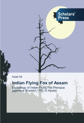 9783639519884: Indian Flying Fox of Assam: Ecobiology of Indian Flying Fox Pteropus giganteus Brunnich,1782 of Assam