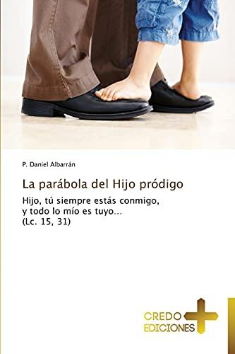 9783639520019: La parábola del Hijo pródigo: Hijo, tú siempre estás conmigo, y todo lo mío es tuyo... (Lc. 15, 31) (Spanish Edition)