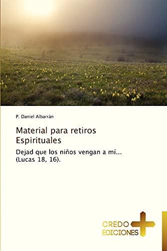 9783639520118: Material para retiros Espirituales: Dejad que los niños vengan a mí... (Lucas 18, 16). (Spanish Edition)