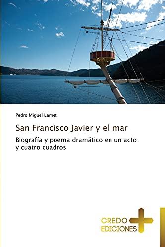 9783639520682: San Francisco Javier y el mar: Biografía y poema dramático en un acto y cuatro cuadros (Spanish Edition)