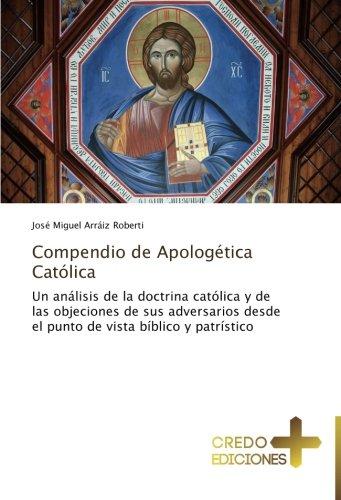 9783639521535: Compendio de Apologética Católica: Un análisis de la doctrina católica y de las objeciones de sus adversarios desde el punto de vista bíblico y patrístico