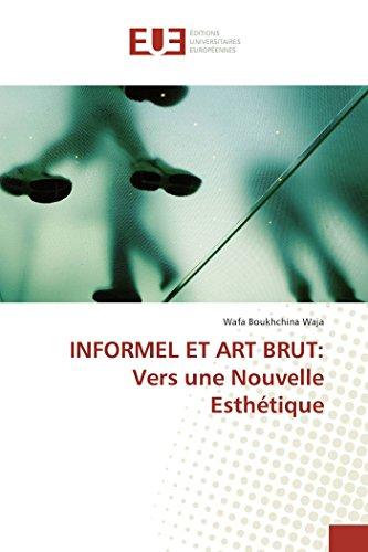 INFORMEL ET ART BRUT: Vers une Nouvelle Esthétique: Wafa Boukhchina Waja