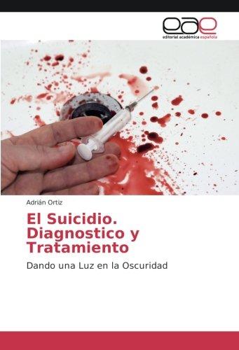 El Suicidio. Diagnostico y Tratamiento: Dando una Luz en la Oscuridad (Paperback): Adrián Ortiz