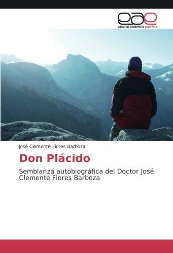 Don Plácido: Semblanza autobiográfica del Doctor Josà Clemente Flores Barboza (Paperback): Josà ...