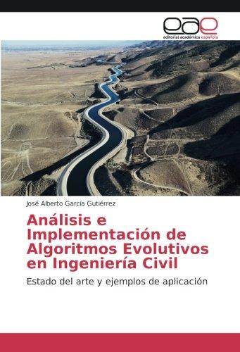 Análisis e Implementacià n de Algoritmos Evolutivos en IngenierÃa Civil: Estado del arte y ...