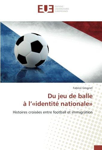 9783639546552: Du jeu de balle à l'«identité nationale»: Histoires croisées entre football et immigration (OMN.UNIV.EUROP.)