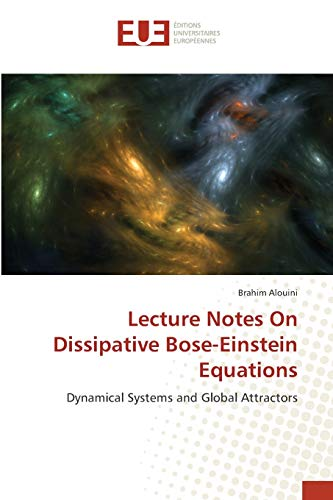 Lecture Notes On Dissipative Bose-Einstein Equations: Dynamical Systems and Global Attractors (...