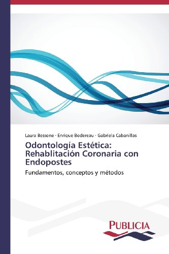 9783639550016: Odontología Estética: Rehablitación Coronaria con Endopostes: Fundamentos, conceptos y métodos (Spanish Edition)