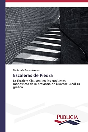 9783639550467: Escaleras de Piedra: La Escalera Claustral en los conjuntos monásticos de la provincia de Ourense. Análisis gráfico (Spanish Edition)