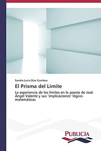 9783639550511: El Prisma del Límite: La experiencia de los límites en la poesía de José Ángel Valente y sus 'implicaciones' lógico-matemáticas (Spanish Edition)