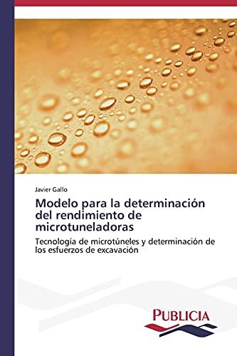 9783639550955: Modelo para la determinación del rendimiento de microtuneladoras: Tecnología de microtúneles y determinación de los esfuerzos de excavación (Spanish Edition)