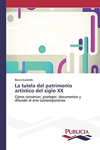 La tutela del patrimonio artístico del siglo XX: Bosco Gallardo