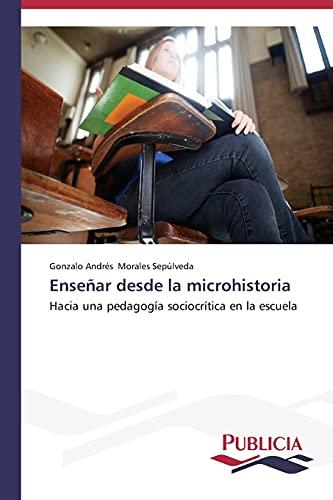 9783639552638: Enseñar desde la microhistoria: Hacia una pedagogía sociocrítica en la escuela (Spanish Edition)