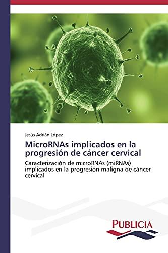 9783639552768: MicroRNAs implicados en la progresión de cáncer cervical: Caracterización de microRNAs (miRNAs) implicados en la progresión maligna de cáncer cervical (Spanish Edition)