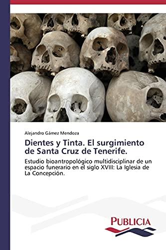 Dientes y Tinta. El Surgimiento de Santa Cruz de Tenerife.: Alejandro Gámez Mendoza