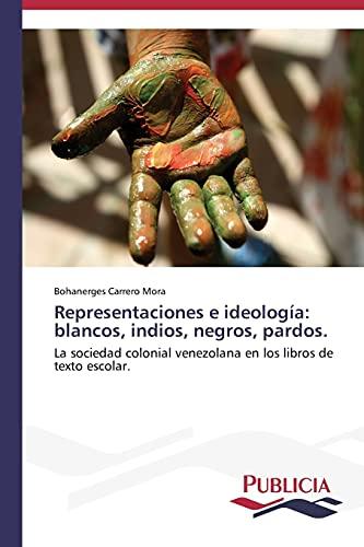 9783639552850: Representaciones e ideología: blancos, indios, negros, pardos.: La sociedad colonial venezolana en los libros de texto escolar. (Spanish Edition)