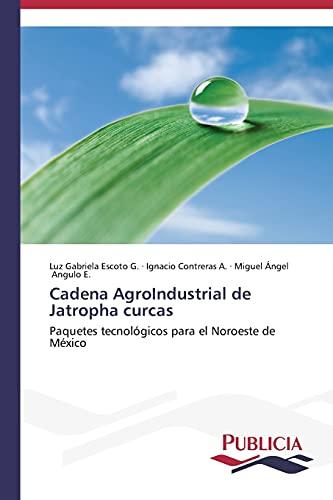 Cadena Agroindustrial de Jatropha Curcas: Luz Gabriela Escoto G.
