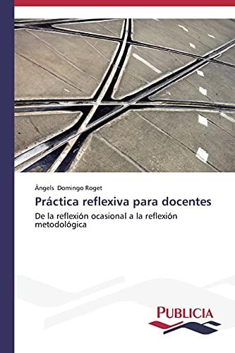 9783639553451: Práctica reflexiva para docentes: De la reflexión ocasional a la reflexión metodológica (Spanish Edition)