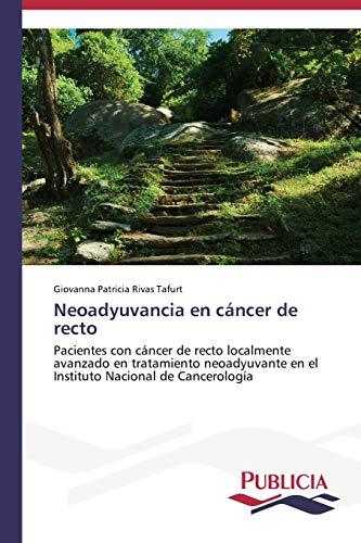 9783639553833: Neoadyuvancia en cáncer de recto: Pacientes con cáncer de recto localmente avanzado en tratamiento neoadyuvante en el Instituto Nacional de Cancerología (Spanish Edition)