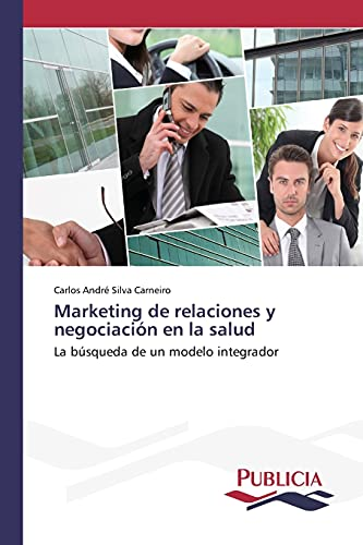 9783639553864: Marketing de relaciones y negociación en la salud: La búsqueda de un modelo integrador