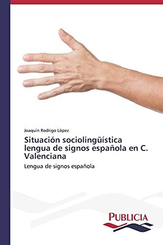 9783639554908: Situación sociolingüística lengua de signos española en C. Valenciana: Lengua de signos española (Spanish Edition)