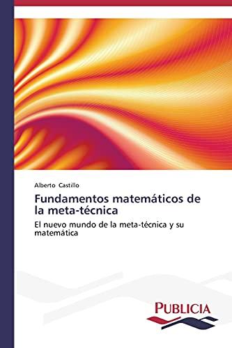 9783639555004: Fundamentos matemáticos de la meta-técnica: El nuevo mundo de la meta-técnica y su matemática (Spanish Edition)