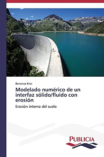 9783639555578: Modelado numérico de un interfaz sólido/fluido con erosión: Erosión interna del suelo (Spanish Edition)