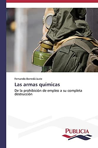 9783639559019: Las armas químicas: De la prohibición de empleo a su completa destrucción (Spanish Edition)